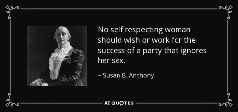 quote-no-self-respecting-woman-should-wish-or-work-for-the-success-of-a-party-that-ignores-susan-b-anthony-69-1-0157